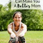 How Exercise Can Make You a Better Mom