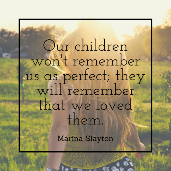 Our children won't remember us as perfect