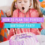 How to Plan the Perfect Birthday Party